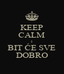 KEEP CALM I BIT ĆE SVE DOBRO - Personalised Poster A4 size