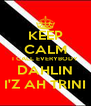 KEEP CALM I CALL EVERYBODY DAHLIN I'Z AH TRINI - Personalised Poster A4 size