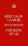 KEEP CALM. I CAN BE BITCH ENOUGH FOR BOTH OF US - Personalised Poster A4 size