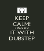 KEEP CALM! I CAN FIX IT WITH DUBSTEP - Personalised Poster A4 size