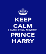 KEEP CALM I CAN STILL MARRY PRINCE HARRY - Personalised Poster A4 size