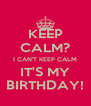 KEEP CALM? I CAN'T KEEP CALM IT'S MY BIRTHDAY! - Personalised Poster A4 size
