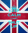 KEEP CALM I CAN'T SHUT UP - Personalised Poster A4 size