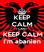 KEEP CALM I CANT   KEEP CALM  I'm abanien  - Personalised Poster A4 size