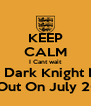 KEEP CALM I Cant wait Till The Dark Knight Rises is  Is Out On July 20th - Personalised Poster A4 size
