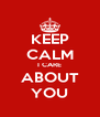 KEEP CALM I CARE ABOUT YOU - Personalised Poster A4 size