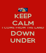 KEEP CALM I COME FROM THE LAND DOWN UNDER - Personalised Poster A4 size