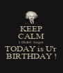 KEEP CALM I Didn't forgot TODAY is U'r  BIRTHDAY ! - Personalised Poster A4 size
