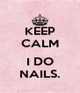 KEEP CALM  I DO NAILS. - Personalised Poster A4 size