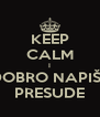 KEEP CALM I DOBRO NAPIŠI  PRESUDE - Personalised Poster A4 size