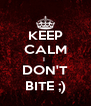 KEEP CALM I  DON'T BITE ;) - Personalised Poster A4 size