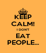 KEEP CALM! I DON'T EAT PEOPLE... - Personalised Poster A4 size