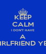 KEEP CALM I DON'T HAVE A GIRLFRIEND YET - Personalised Poster A4 size