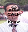 KEEP CALM I Don't Know Him  - Personalised Poster A4 size