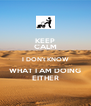 KEEP CALM I DON't KNOW WHAT I AM DOING EITHER - Personalised Poster A4 size