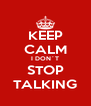 KEEP CALM I DON´T STOP TALKING - Personalised Poster A4 size