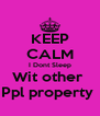 KEEP CALM I Dont Sleep Wit other  Ppl property  - Personalised Poster A4 size