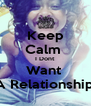 Keep Calm  I Dont  Want  A Relationship  - Personalised Poster A4 size