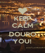 KEEP CALM I DOURO YOU! - Personalised Poster A4 size