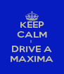 KEEP CALM I  DRIVE A MAXIMA - Personalised Poster A4 size