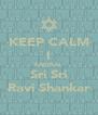KEEP CALM I ENDRAL Sri Sri Ravi Shankar - Personalised Poster A4 size