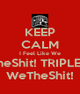 KEEP CALM I Feel Like We TheShit! TRIPLEG WeTheShit! - Personalised Poster A4 size