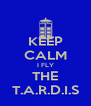 KEEP CALM I FLY THE T.A.R.D.I.S - Personalised Poster A4 size