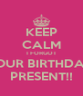 KEEP CALM I FORGOT YOUR BIRTHDAY  PRESENT!! - Personalised Poster A4 size
