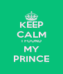 KEEP CALM I FOUND MY PRINCE - Personalised Poster A4 size