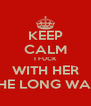 KEEP CALM I FUCK WITH HER THE LONG WAY - Personalised Poster A4 size