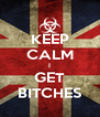 KEEP CALM I GET BITCHES - Personalised Poster A4 size