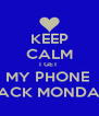 KEEP CALM I GET  MY PHONE  BACK MONDAY - Personalised Poster A4 size