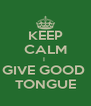 KEEP CALM I  GIVE GOOD  TONGUE - Personalised Poster A4 size
