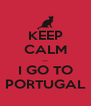 KEEP CALM ... I GO TO PORTUGAL - Personalised Poster A4 size