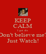 KEEP CALM I got dis Don't believe me? Just Watch! - Personalised Poster A4 size