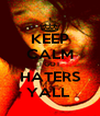 KEEP CALM I GOT HATERS YALL  - Personalised Poster A4 size