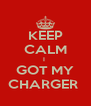 KEEP CALM I  GOT MY CHARGER  - Personalised Poster A4 size