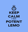 KEEP CALM I Got POTENT LEMO - Personalised Poster A4 size