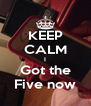 KEEP CALM I Got the Five now - Personalised Poster A4 size