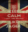 KEEP CALM I GOT THE MOVES LIKE JAGER  - Personalised Poster A4 size