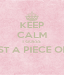 KEEP CALM I GUESS IM JUST A PIECE OF SHIT  - Personalised Poster A4 size