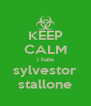 KEEP CALM i hate sylvestor stallone - Personalised Poster A4 size