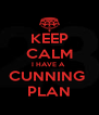 KEEP CALM I HAVE A  CUNNING  PLAN - Personalised Poster A4 size