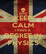 KEEP CALM I HAVE A DEGREE IN PHYSICS - Personalised Poster A4 size