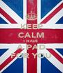 KEEP CALM I HAVE  A PAD FOR YOU - Personalised Poster A4 size