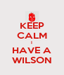 KEEP CALM I HAVE A WILSON - Personalised Poster A4 size