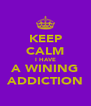 KEEP CALM I HAVE A WINING ADDICTION - Personalised Poster A4 size