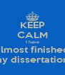 KEEP CALM I have almost finished my dissertation! - Personalised Poster A4 size
