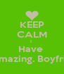 KEEP CALM I  Have  An amazing. Boyfriend  - Personalised Poster A4 size
