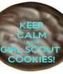 KEEP CALM I HAVE GIRL SCOUT  COOKIES! - Personalised Poster A4 size